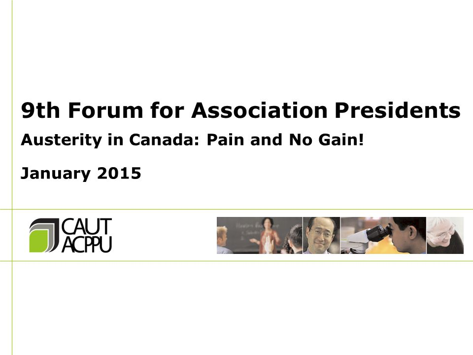 9th Forum for Association Presidents Austerity in Canada: Pain and No Gain! January 2015