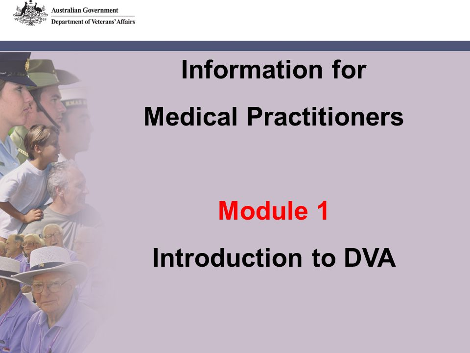 Information for Medical Practitioners Module 1 Introduction to DVA