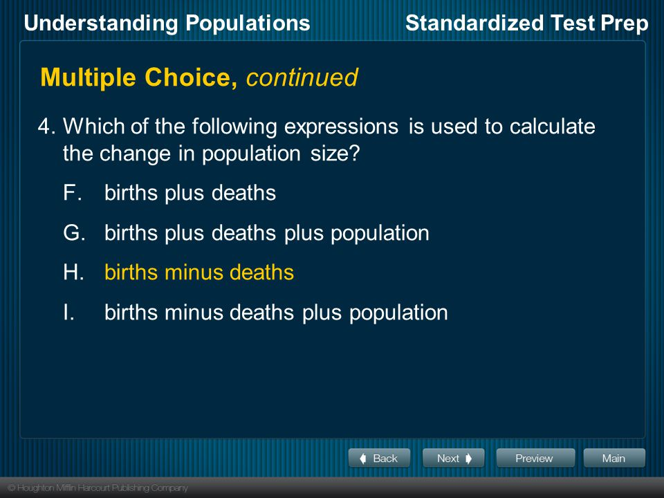 Understanding PopulationsStandardized Test Prep Multiple Choice, continued 4.Which of the following expressions is used to calculate the change in population size.