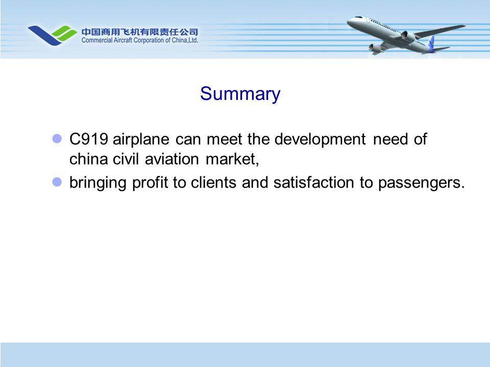 Summary C919 airplane can meet the development need of china civil aviation market, bringing profit to clients and satisfaction to passengers.