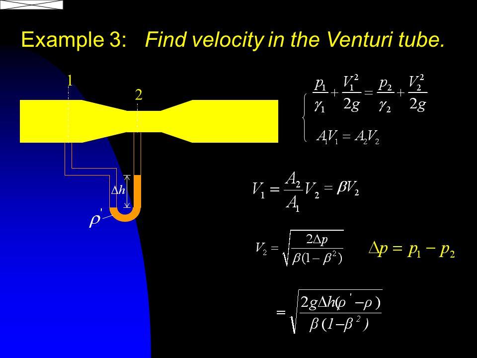 Example 3: Find velocity in the Venturi tube. 1 2