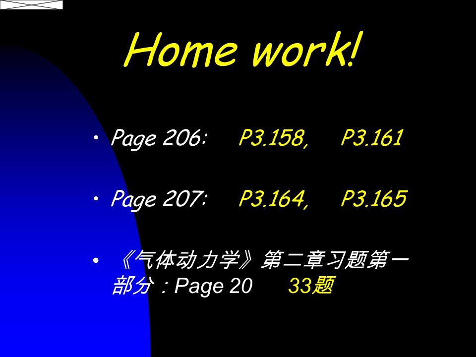 Home work! Page 206: P3.158, P3.161 Page 207: P3.164, P3.165 《气体动力学》第二章习题第一 部分: Page 20 33 题