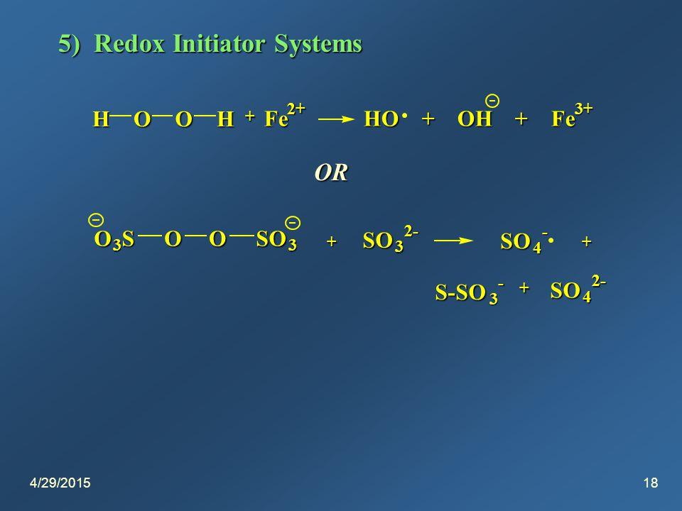 4/29/201518 5) Redox Initiator Systems HOOH Fe 2+ HO + OH + Fe 3+ + OR O 3 SOOSO 3 + SO 3 2- SO 4 - + SO 4 2- + S-SO 3 -