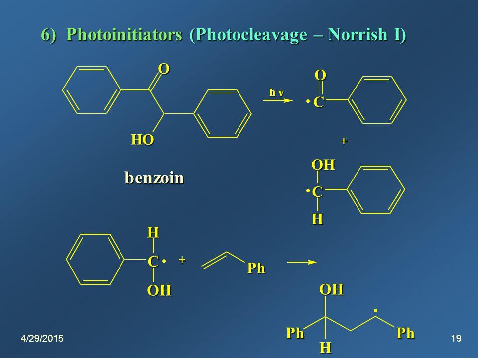 4/29/201519 6) Photoinitiators(Photocleavage – Norrish I) 6) Photoinitiators (Photocleavage – Norrish I) O HO h v C OH H + C O C OH H + Ph PhPh OH H benzoin