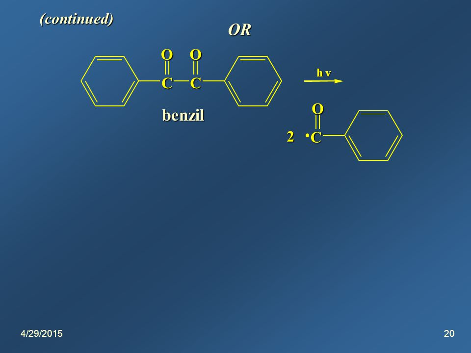 4/29/201520 (continued) OR CC OO h v C O 2 benzil