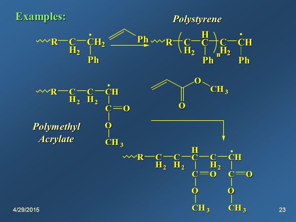 4/29/201523 Examples: RC H 2 CH 2 Ph Ph RC H 2 H C Ph C H 2 CH Ph n RC H 2 C H 2 CH C O CH 3 O O CH 3 O RC H 2 C H 2 H C C O CH 3 O C H 2 CH C O CH 3 O Polystyrene PolymethylAcrylate