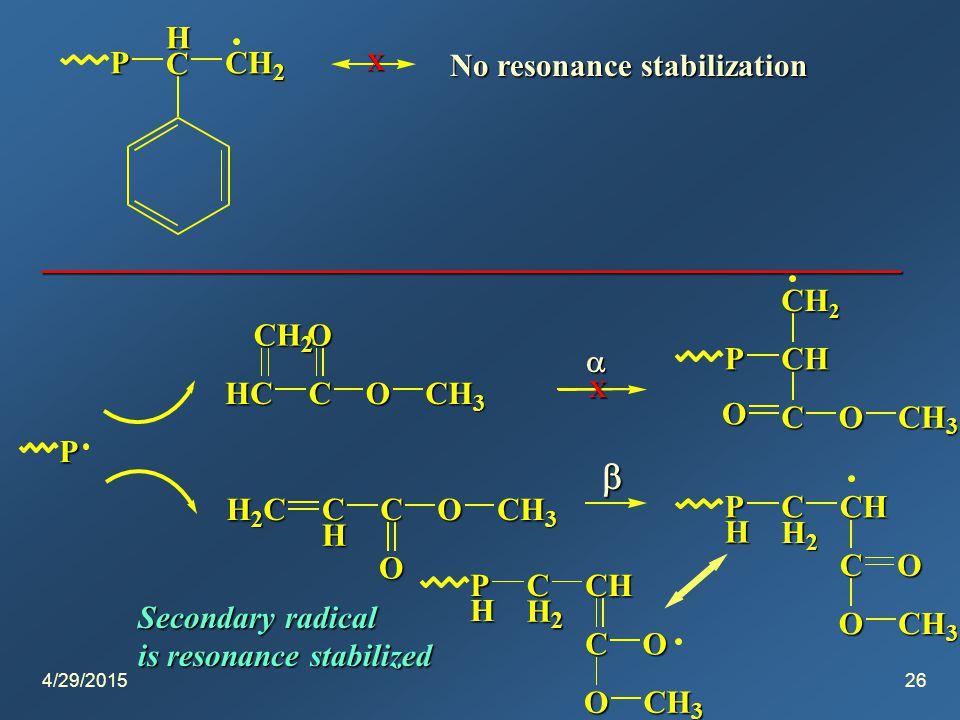 4/29/201526 P H C CH 2 X No resonance stabilization P ______________________________________________ HCC O OCH 3 CH 2 H 2 CC H C O OCH 3 X   PCH CH 2 COCH 3 O P H C H 2 CH CO OCH 3 P H C H 2 CH CO OCH 3 Secondary radical is resonance stabilized