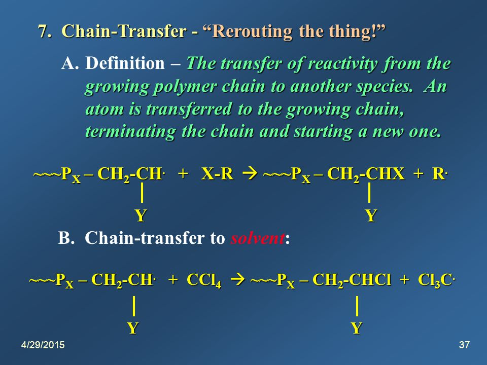 4/29/201538 C.Chain-transfer to monomer: ~~~P X – CH 2 -CH.