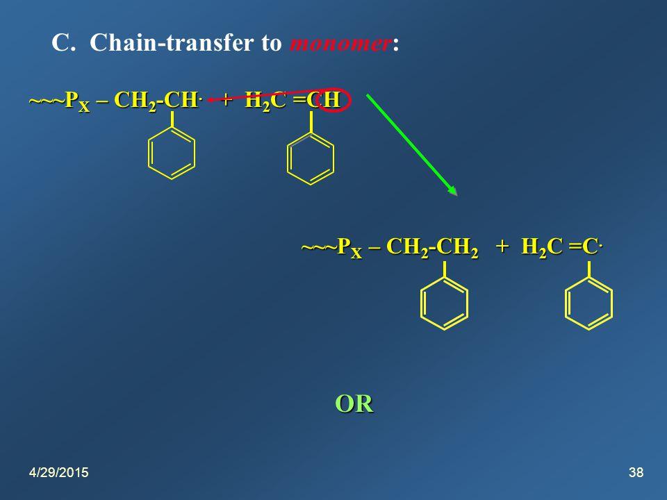 4/29/201538 C. Chain-transfer to monomer: ~~~P X – CH 2 -CH.
