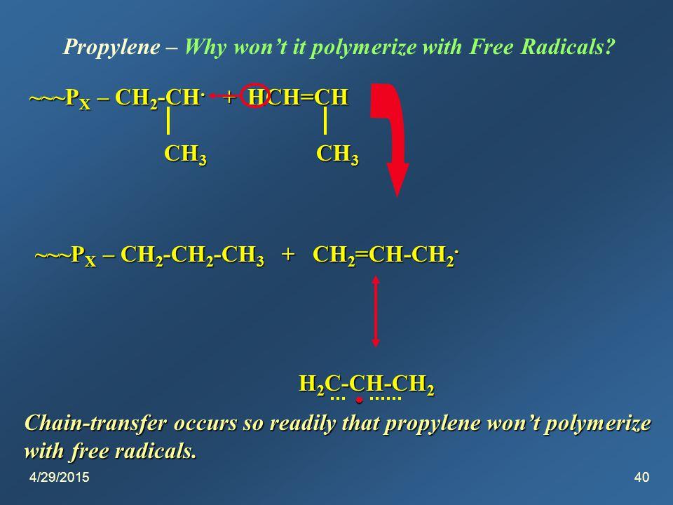 4/29/201540 Propylene – Why won't it polymerize with Free Radicals.