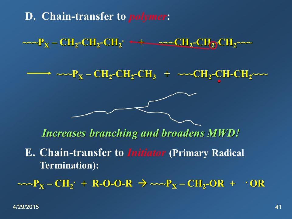 4/29/201541 D. Chain-transfer to polymer: ~~~P X – CH 2 -CH 2 -CH 2.