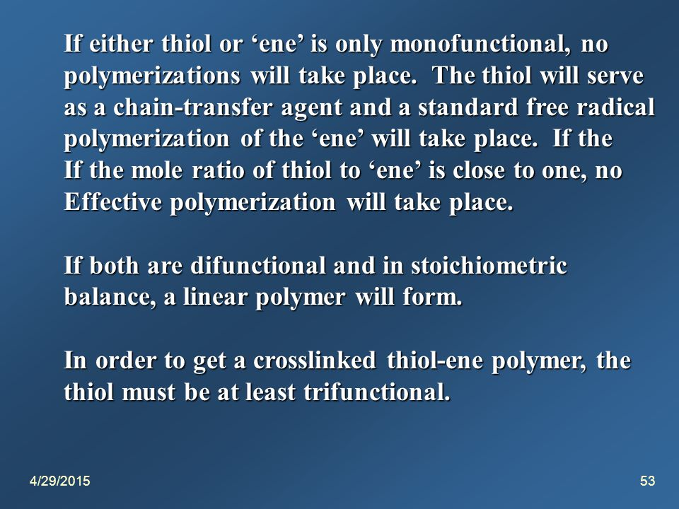 4/29/201553 If either thiol or 'ene' is only monofunctional, no polymerizations will take place.