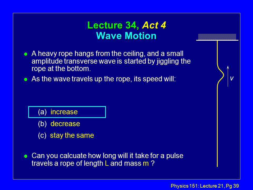 Physics 151: Lecture 21, Pg 38 Lecture 34, Act 2 Wave Motion A harmonic wave moving in the positive x direction can be described by the equation y(x,t