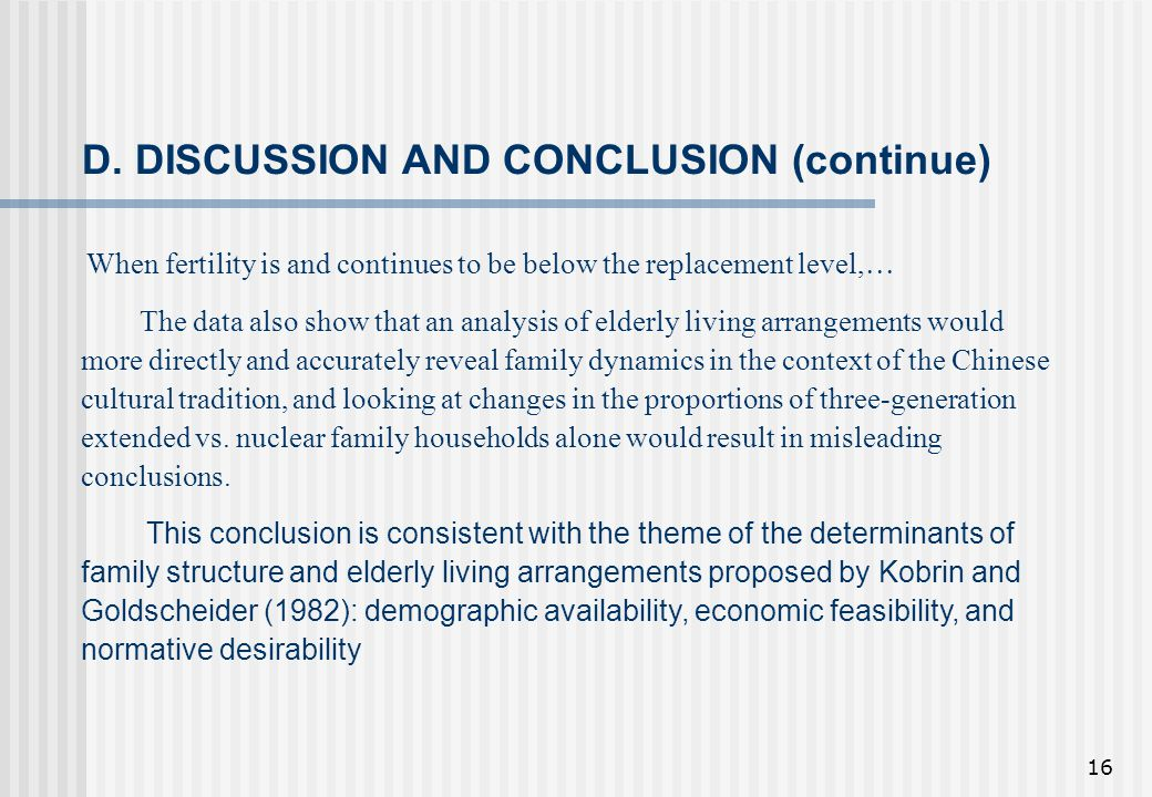 16 D. DISCUSSION AND CONCLUSION (continue) When fertility is and continues to be below the replacement level, … The data also show that an analysis of