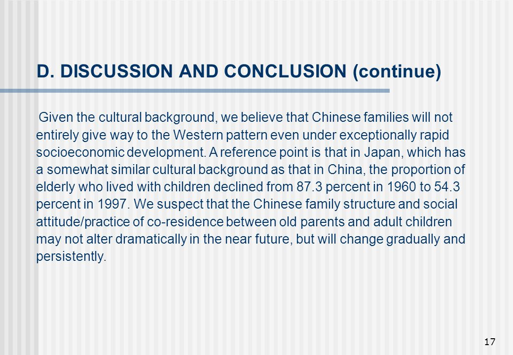 17 D. DISCUSSION AND CONCLUSION (continue) Given the cultural background, we believe that Chinese families will not entirely give way to the Western p