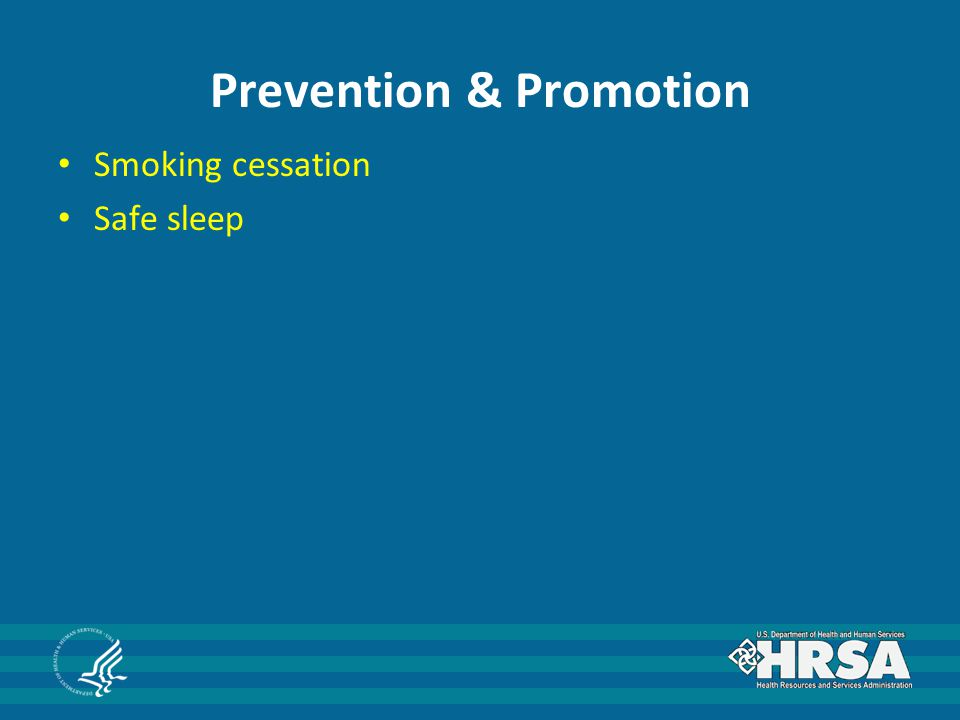 Prevention & Promotion Smoking cessation Safe sleep