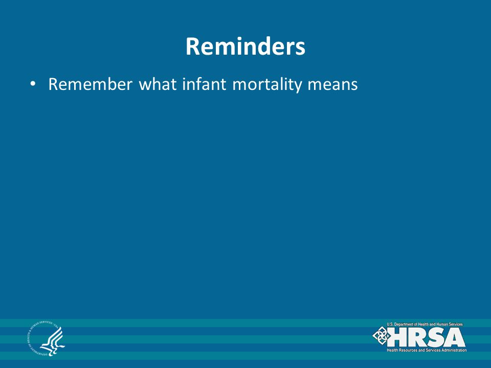 Reminders Remember what infant mortality means