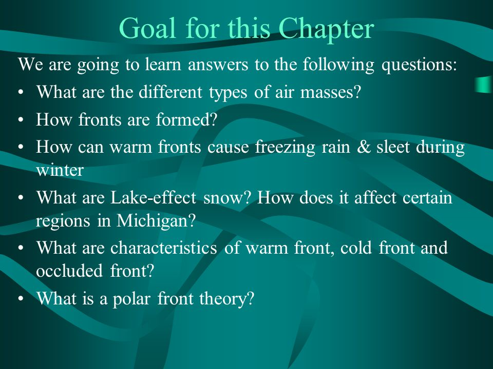 Goal for this Chapter We are going to learn answers to the following questions: What are the different types of air masses.