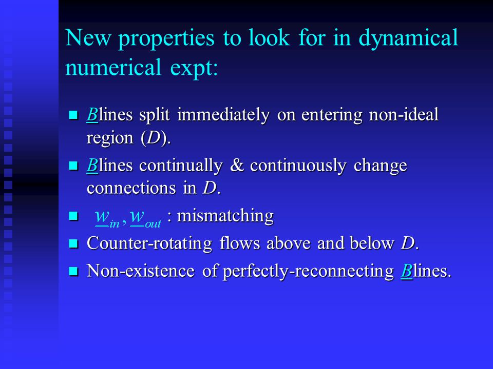 New properties to look for in dynamical numerical expt: Blines split immediately on entering non-ideal region (D).