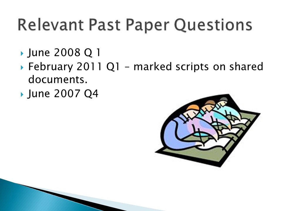  June 2008 Q 1  February 2011 Q1 – marked scripts on shared documents.  June 2007 Q4
