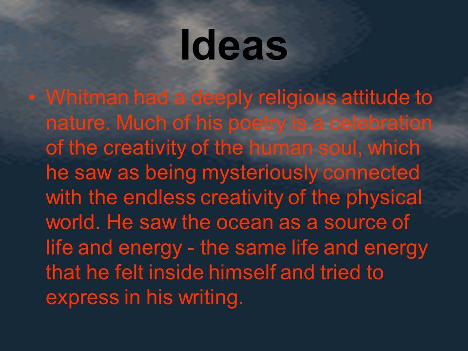 Ideas Whitman had a deeply religious attitude to nature.