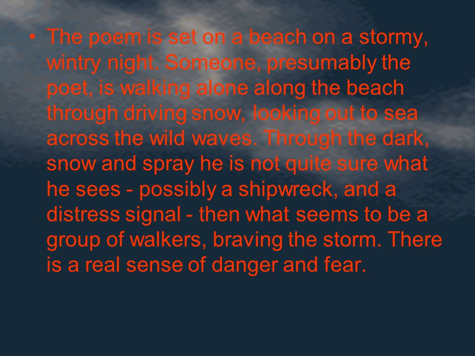 The poem is set on a beach on a stormy, wintry night.