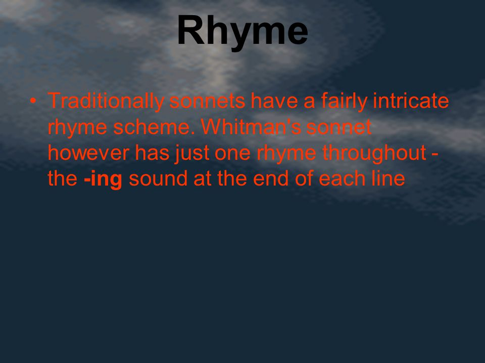 Rhyme Traditionally sonnets have a fairly intricate rhyme scheme.