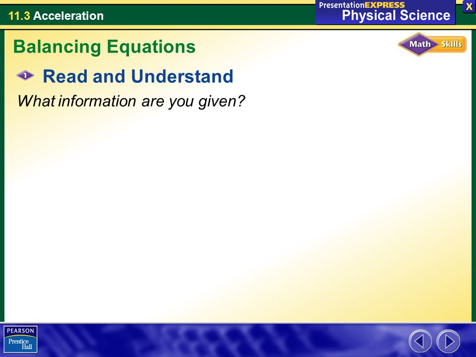 11.3 Acceleration Read and Understand What information are you given? Balancing Equations