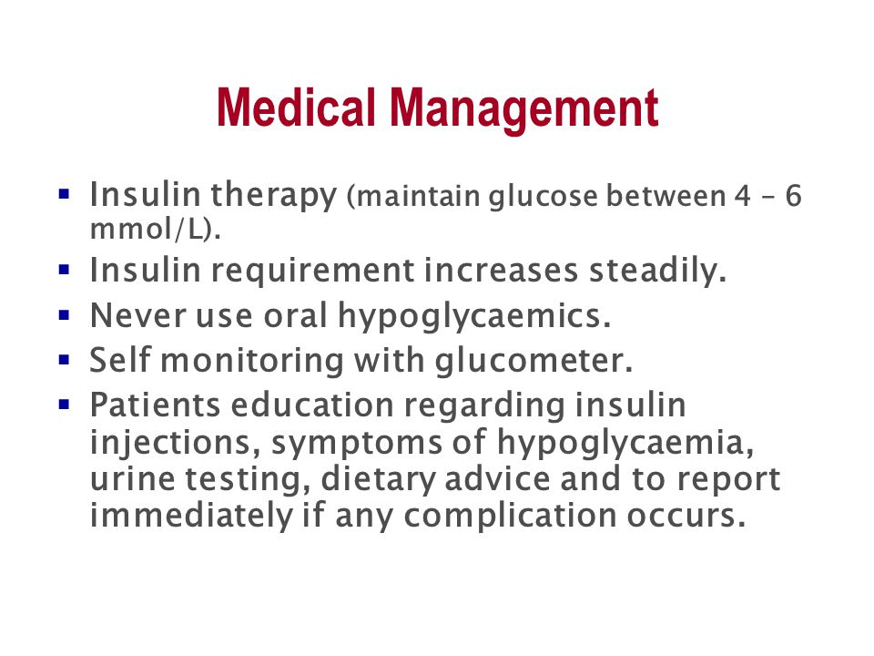 Medical Management  Insulin therapy (maintain glucose between 4 – 6 mmol/L).