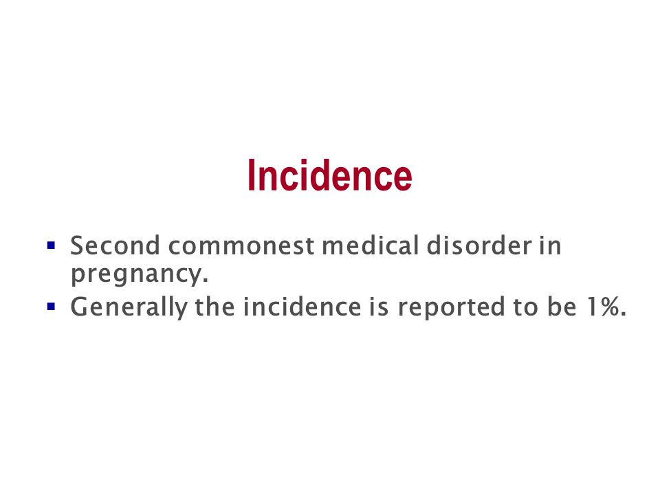 Incidence  Second commonest medical disorder in pregnancy.