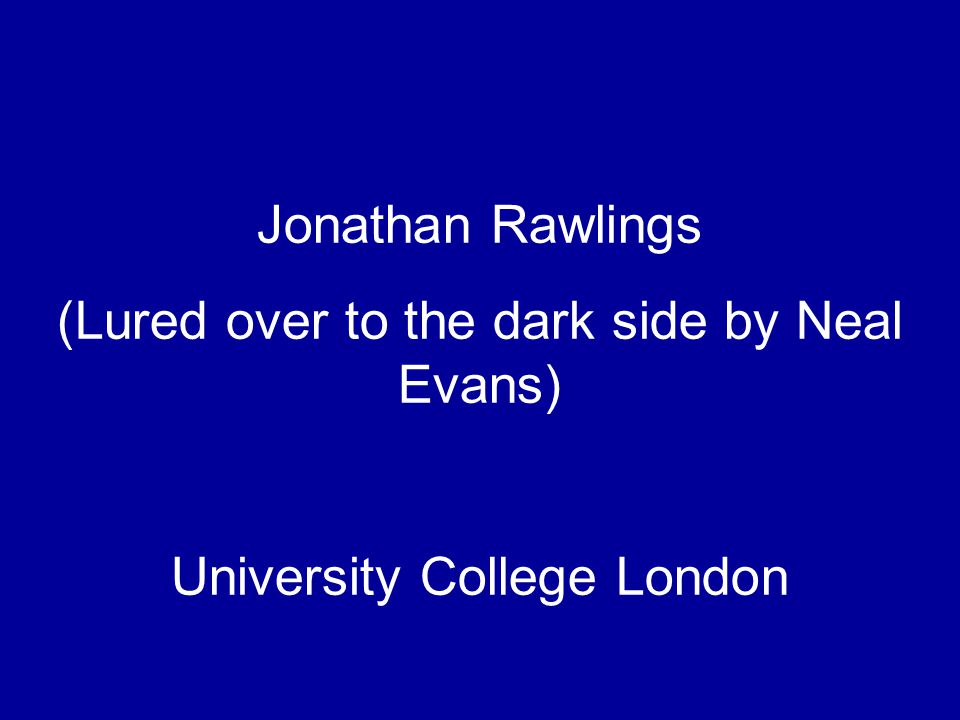 Jonathan Rawlings (Lured over to the dark side by Neal Evans) University College London