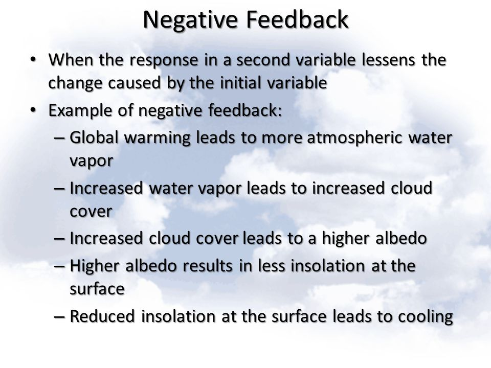Negative Feedback When the response in a second variable lessens the change caused by the initial variable When the response in a second variable less