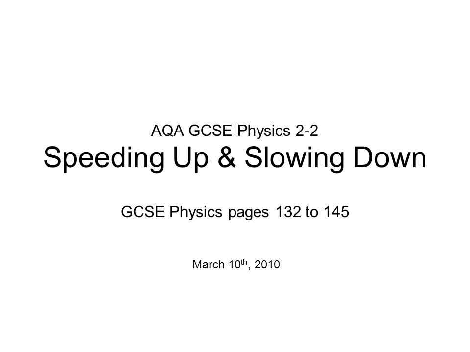 AQA GCSE Physics 2-2 Speeding Up & Slowing Down GCSE Physics pages 132 to 145 March 10 th, 2010