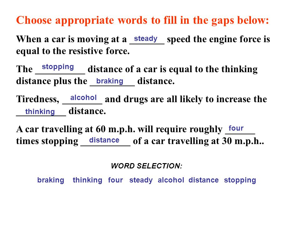 Choose appropriate words to fill in the gaps below: When a car is moving at a _______ speed the engine force is equal to the resistive force. The ____