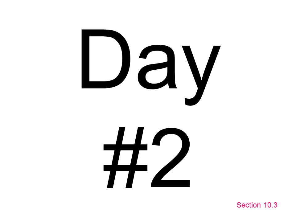 Day #2 Section 10.3