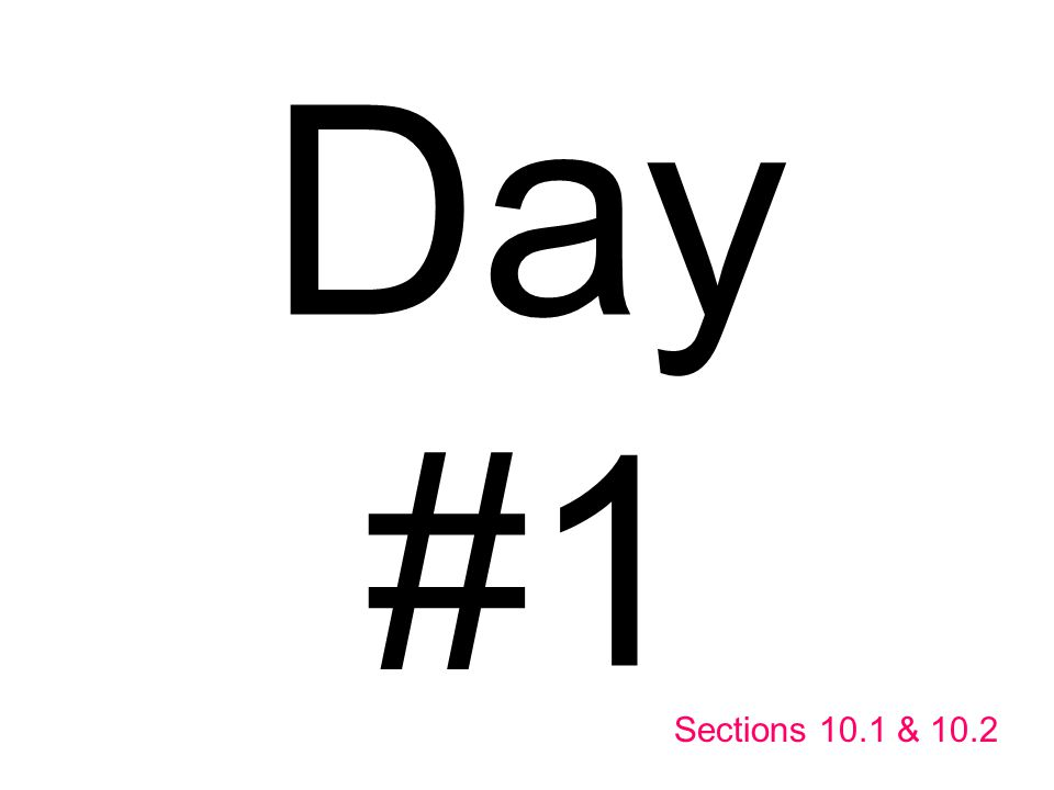 Day #1 Sections 10.1 & 10.2