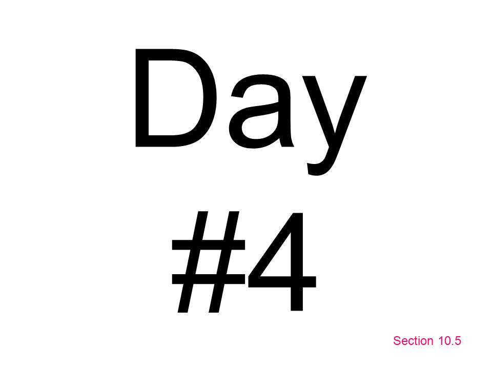 Day #4 Section 10.5