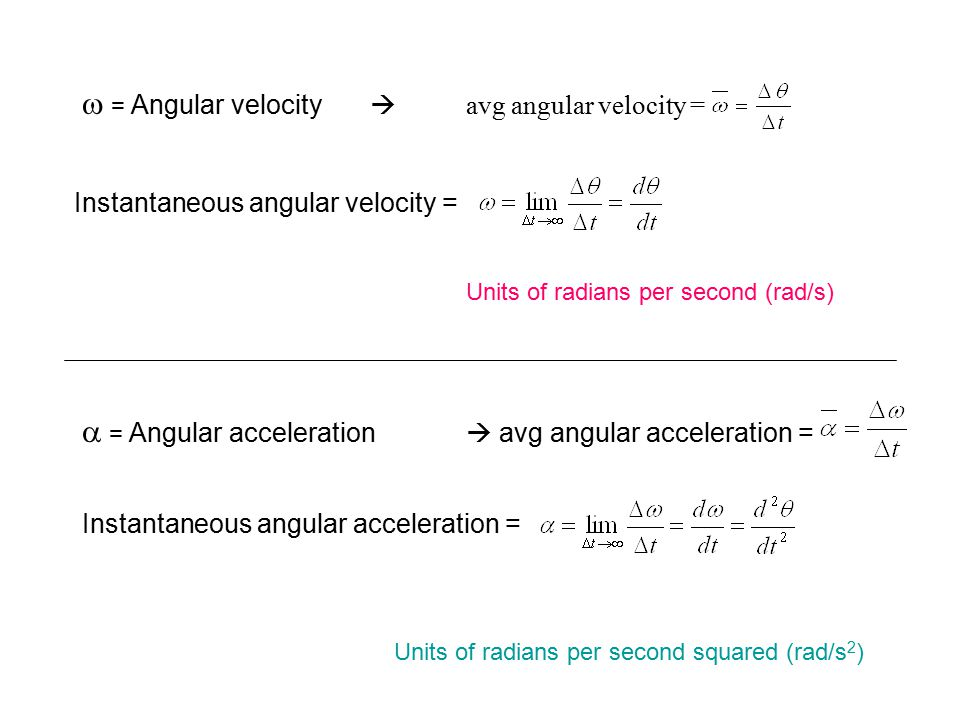  = Angular velocity  avg angular velocity = Instantaneous angular velocity =  = Angular acceleration  avg angular acceleration = Instantaneous ang