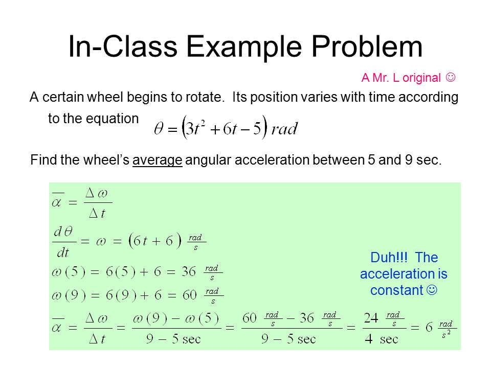 In-Class Example Problem A certain wheel begins to rotate. Its position varies with time according to the equation A Mr. L original Find the wheel's a