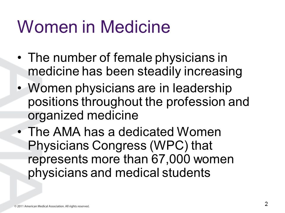 2 Women in Medicine The number of female physicians in medicine has been steadily increasing Women physicians are in leadership positions throughout t