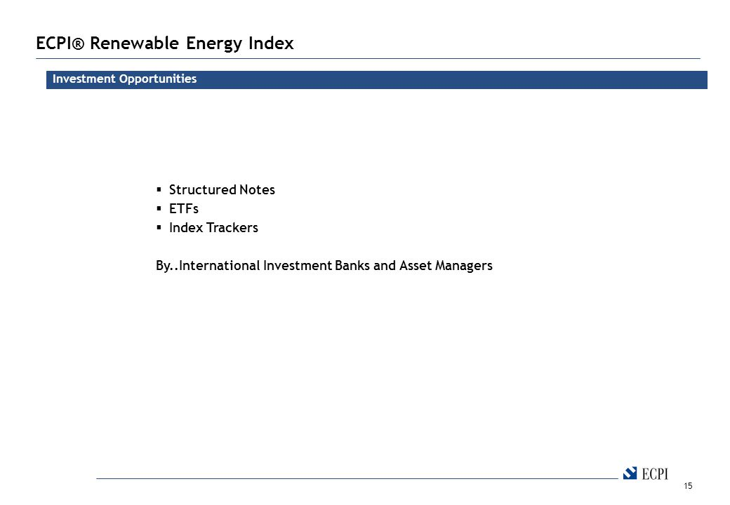 15 ECPI® Renewable Energy Index  Structured Notes  ETFs  Index Trackers By..International Investment Banks and Asset Managers Investment Opportunities