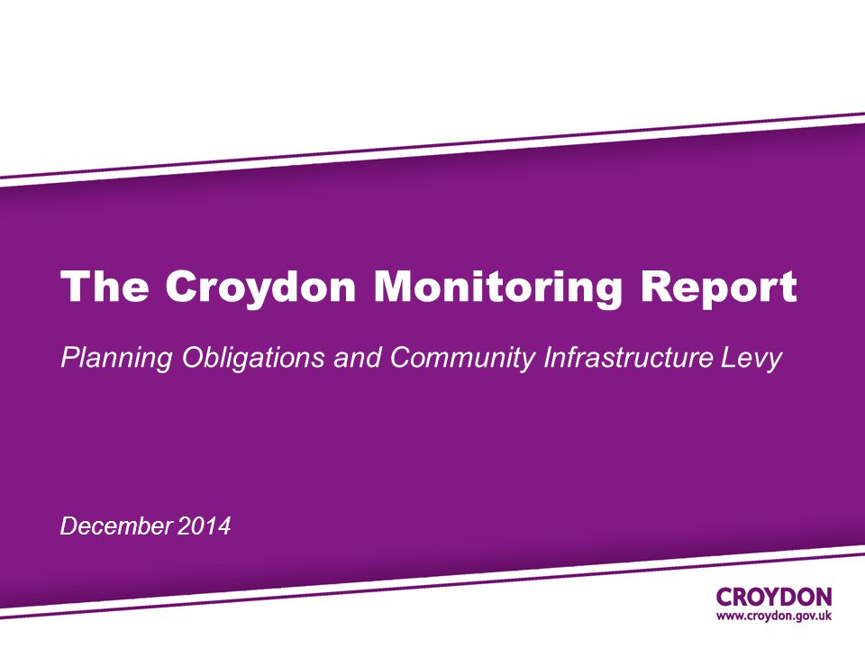 The Croydon Monitoring Report Planning Obligations and Community Infrastructure Levy December 2014