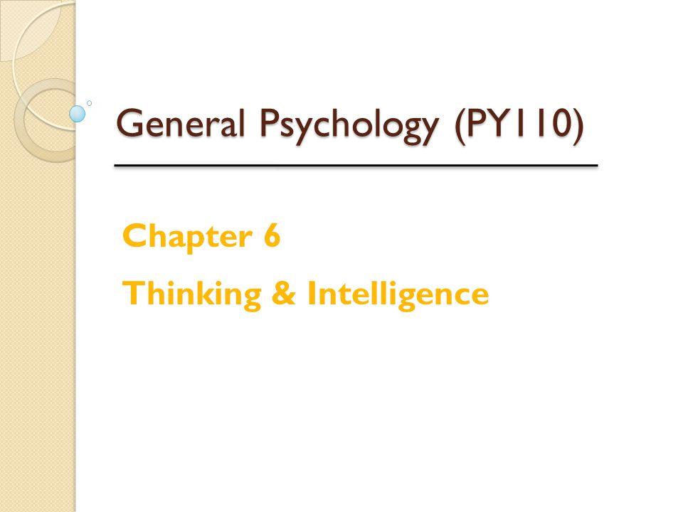 General Psychology (PY110) Chapter 6 Thinking & Intelligence