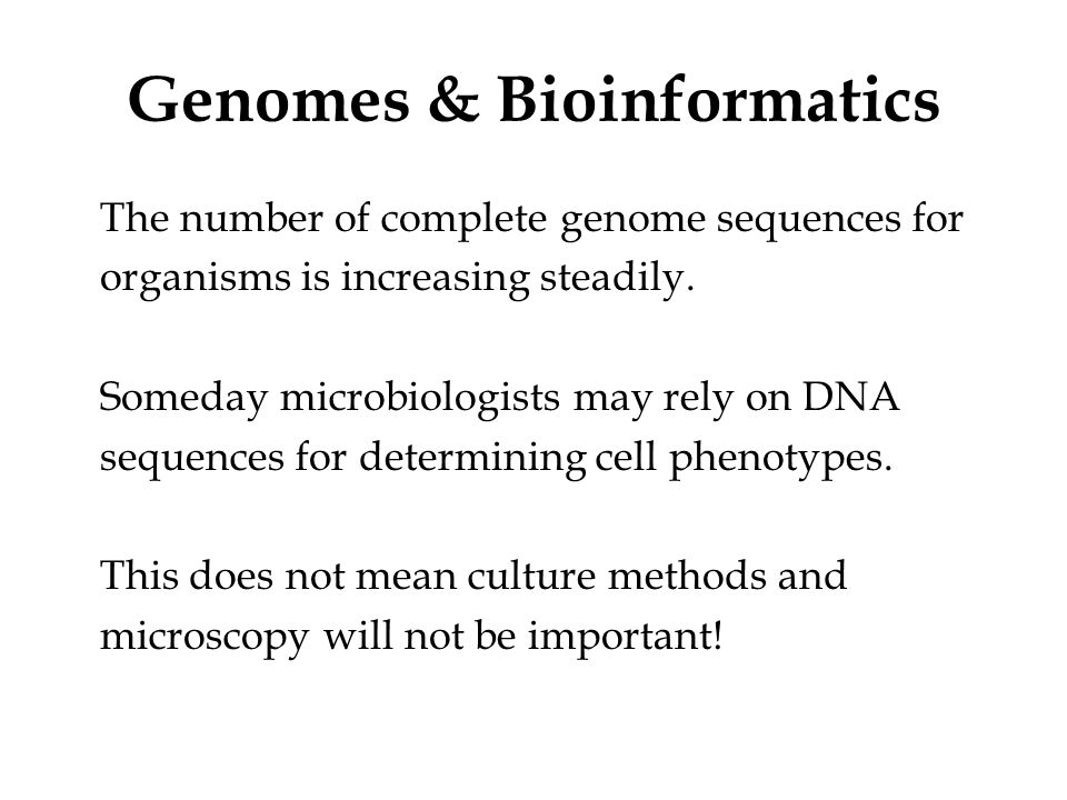 Genomes & Bioinformatics The number of complete genome sequences for organisms is increasing steadily.