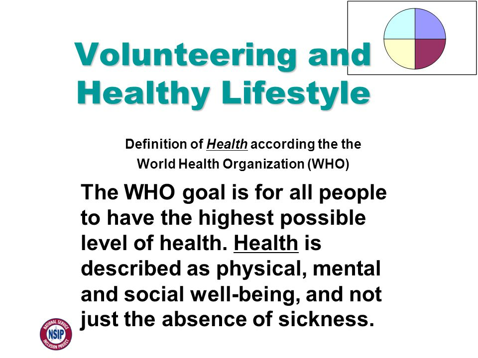 Definition of Health according the the World Health Organization (WHO) The WHO goal is for all people to have the highest possible level of health.