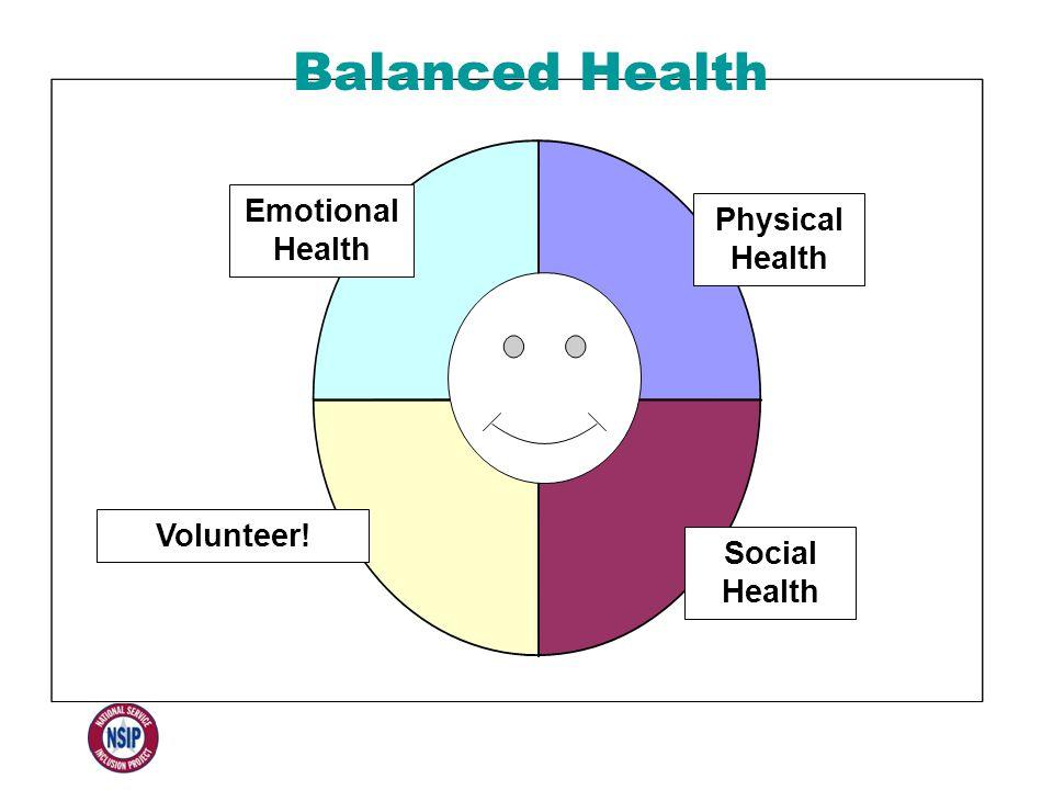 Emotional Health Physical Health Volunteer! Social Health Balanced Health