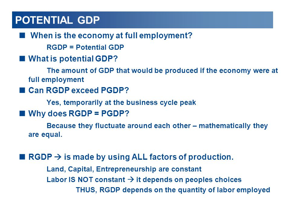 POTENTIAL GDP  When is the economy at full employment? RGDP = Potential GDP  What is potential GDP? The amount of GDP that would be produced if the