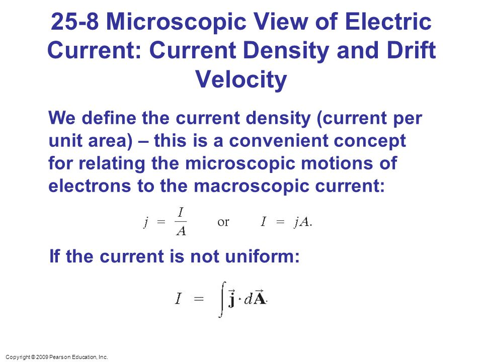 Copyright © 2009 Pearson Education, Inc. 25-8 Microscopic View of Electric Current: Current Density and Drift Velocity We define the current density (