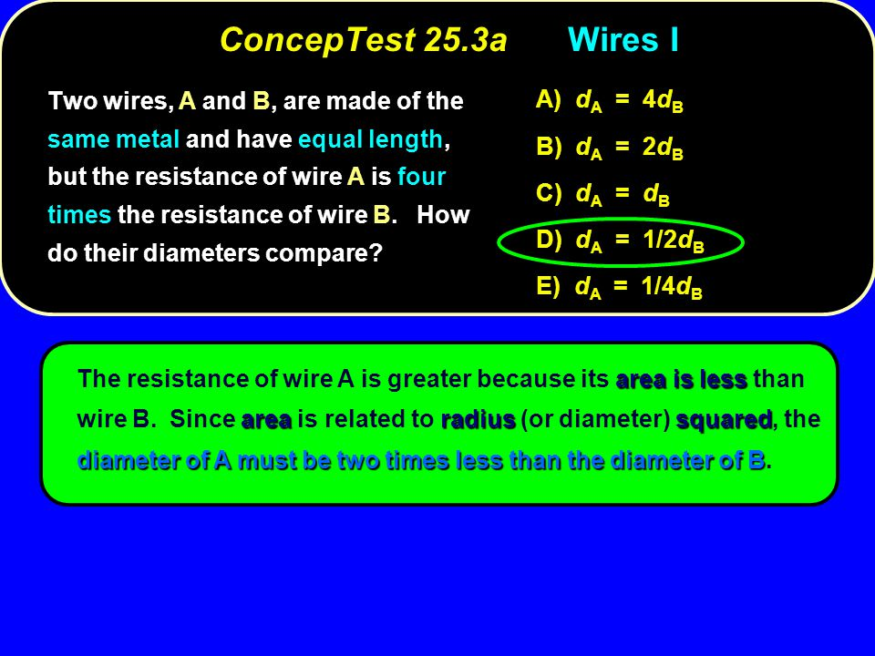 area is less arearadiussquared diameter of A must be two times less than the diameter of B The resistance of wire A is greater because its area is les