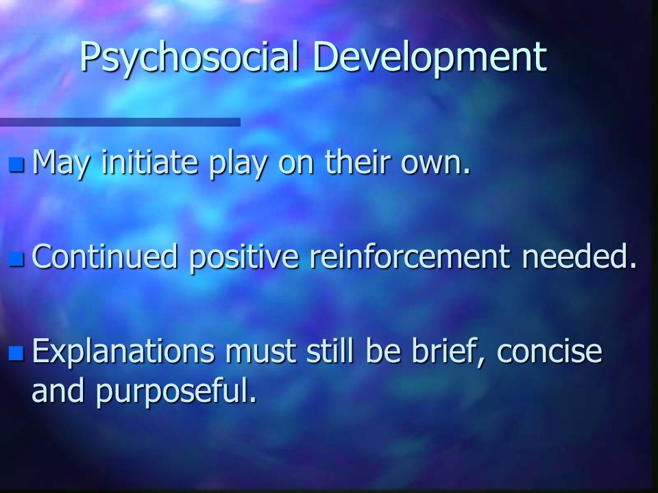 Psychosocial Development n May initiate play on their own.